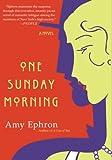 Ephron, Amy: One Sunday Morning: A Novel