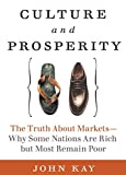 Kay, J. A.: Culture and Prosperity: The Truth About Markets  Why Some Nations Are Rich but Most Remain Poor