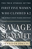 Jordan, Jennifer: Savage Summit: The True Stories Of The Five Women Who Climbed K2, The World's Most Feared Mountain
