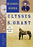 Korda, Michael: Ulysses S. Grant : The Unlikely Hero