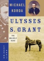 Ulysses S. Grant: The Unlikely Hero by…
