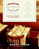 Young, Daniel: The Bistros, Brasseries, And Wine Bars of Paris: Everyday Recipes from the Real Paris
