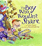 The Boy Who Wouldn't Share by Mike…