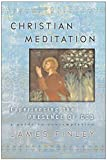Finley, James: Christian Meditation: Experiencing the Presence Of God