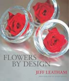 Flowers by Design by Jeff Leatham