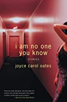 I Am No One You Know: Stories by Joyce Carol…