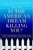Stiles, Paul: Is The American Dream Killing You?: How &quot;The Market&quot; Rules Your Life