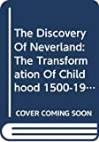 Flanders, Judith: The Discovery Of Neverland: The Transformation Of Childhood 1500-1900