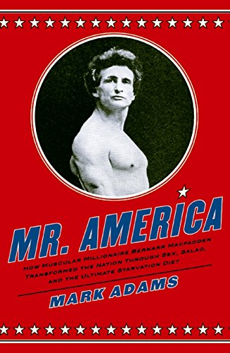 mr-america-how-muscular-millionaire-bernarr-macfadden-transformed-the-nation-through-sex-salad-and-the-ultimate-starvation-diet