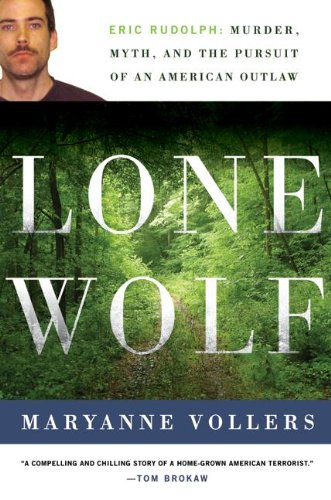 lone-wolf-eric-rudolph-murder-myth-and-the-pursuit-of-an-american-outlaw