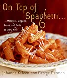 Killeen, Johanne: On Top of Spaghetti...: Macaroni, Linguine, Penne, and Pasta of Every Kind