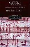Best, Harold M.: Music Through the Eyes of Faith