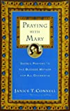 Connell, Janice T.: Praying with Mary: Sacred Prayers to the Blessed Mother for All Occasions