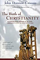 The birth of Christianity : discovering what…
