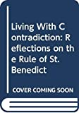 De Waal, Esther: Living With Contradiction: Reflections on the Rule of St. Benedict