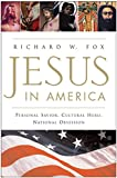 Fox, Richard Wightman: Jesus In America: Personal Savior, Cultural Hero, National Obsession