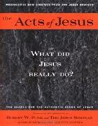 The acts of Jesus : the search for the…