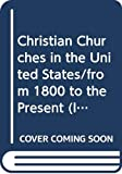 Marty, Martin E.: Christian Churches in the United States/from 1800 to the Present (Illustrated History of the Church)