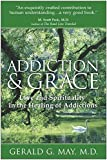 May, Gerald G.: Addiction & Grace: Love and Spirituality in the Healing of Addictions