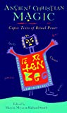 Meyer, Marvin: Ancient Christian Magic: Coptic Texts of Ritual Power