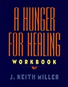 A Hunger for Healing Workbook by J. Keith…