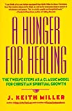 Miller, Keith: A Hunger for Healing: The Twelve Steps As a Classic Model for Christian Spiritual Growth