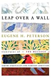 Peterson, Eugene H.: Leap over a Wall: Earthy Spirituality for Everday Christians