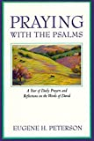 Peterson, Eugene H.: Praying With the Psalms: A Year of Daily Prayers and Reflections on the Words of David