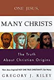 Riley, Gregory J.: One Jesus, Many Christs : The Truth about Christian Origins