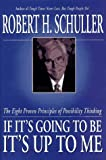 Schuller, Robert Harold: If It's Going to Be, It's Up to Me: The Eight Proven Principles of Possibility Thinking