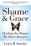 Smedes, Lewis B.: Shame and Grace: Healing the Shame We Don't Deserve