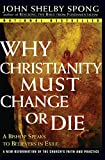 Spong, John Shelby: Why Christianity Must Change or Die: A Bishop Speaks to Believers in Exile