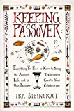Steingroot, Ira: Keeping Passover: Everything You Need to Know to Bring the Ancient Tradition to Life and Create Your Own Passover Celebration