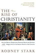 The Rise of Christianity: How the Obscure,…