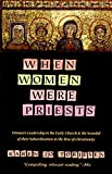 Torjesen, Karen Jo: When Women Were Priests: Women&#39;s Leadership in the Early Church and the Scandal of Their Subordination in the Rise of Christianity