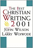 Wilson, John: The Best Christian Writing 2001