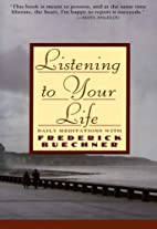 Listening to Your Life: Daily Meditations…