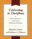Foster, Richard J.: Celebrating the Disciplines: A Journal Workbook to Accompany ``Celebration of Discipline''