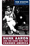 Stanton, Tom: Hank Aaron And The Home Run That Changed America