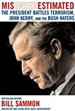 Sammon, Bill: Misunderestimated: The President Battles Terrorism, John Kerry, And The Bush Haters