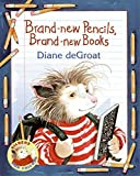 Degroat, Diane: Brand-new Pencils, Brand-new Books