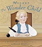 Stanley, Diane: Mozart: The Wonder Child: A Puppet Play in Three Acts
