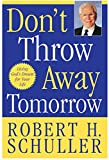 Schuller, Robert H.: Don't Throw Away Tomorrow: Living God's Dream for Your Life