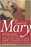 Meyer, Marvin W.: The Gospels of Mary: The Secret Tradition of Mary Magdalene, the Companion of Jesus