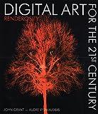 Grant, John: Digital Art for the 21st Century: Renderosity