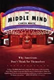 White, Curtis: The Middle Mind: Why Americans Don&#39;t Think for Themselves