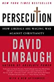 Limbaugh, David: Persecution: How Liberals Are Waging War Against Christianity