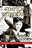 Lawford, Christopher Kennedy: Symptoms Of Withdrawal: A Memoir Of Snapshots And Redemption