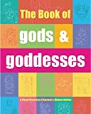 Chaline, Eric: The Book of Gods & Goddesses: A Visual Directory of Ancient and Modern Deities