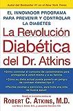 Atkins, Robert C.: La Revolucion Diabetica del Dr. Atkins: El Innovador Programa para Prevenir y Controlar la Diabetes (Spanish Edition)